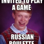 Bad Luck Brian plays Russian roulette