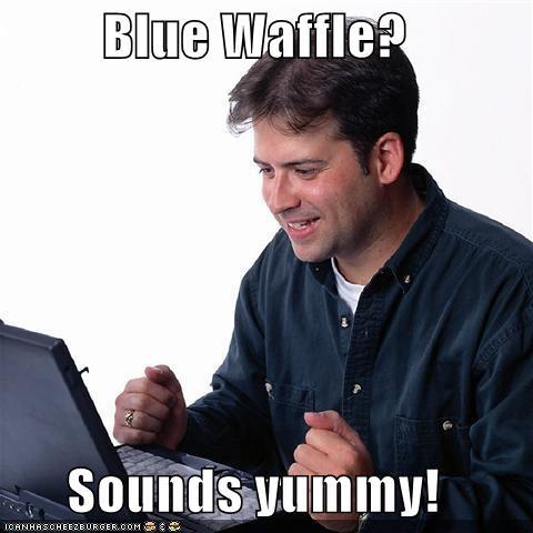 Blue Waffle Sounds Yummy