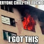 Everyone Chill I Got this Fire Funny Meme
