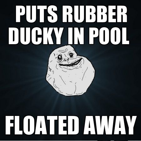 Forever Alone Puts Rubber Ducky In Pool Funny Meme
