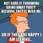 Going away party Funny Meme