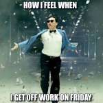 How I feel on Friday after work Funny Meme