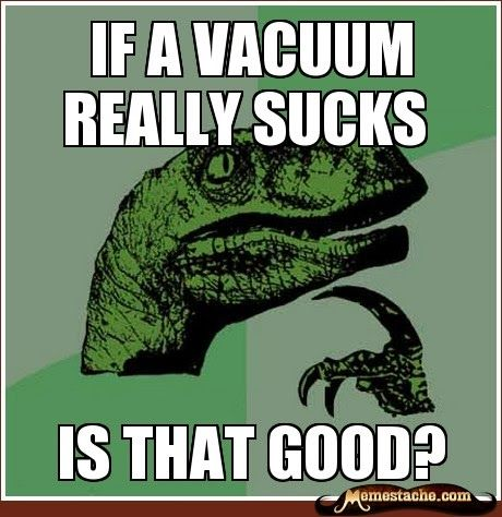 If a vacuum really sucks Funny Meme