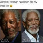 Morgan Freeman has been Old my entire Life Funny Meme