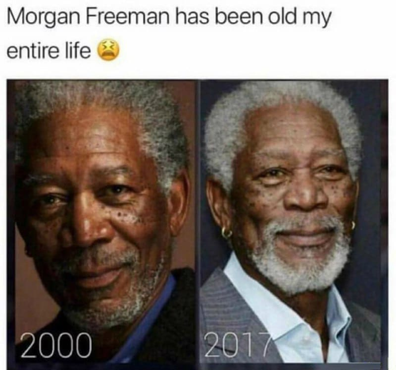 Morgan Freeman been Old my entire Life Funny Meme