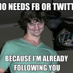 Who needs FB or Twitter Funny Meme